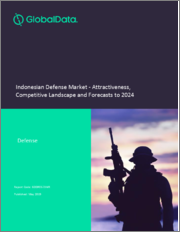 Indonesian Defense Market - Attractiveness, Competitive Landscape and Forecasts to 2024