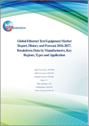 Global Ethernet Test Equipment Market Report, History and Forecast 2016-2027, Breakdown Data by Manufacturers, Key Regions, Types and Application