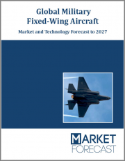 Global Military Fixed-Wing Aircraft - Market and Technology Forecast to 2027: Market Forecasts by Region, Platform, and Propulsion Type, Country Analysis, Current Market Overview, Opportunity Analysis, and Leading Company Profiles