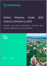 Global Ethylene Oxide (EO) Industry Outlook to 2023 - Capacity and Capital Expenditure Forecasts with Details of All Active and Planned Plants