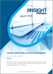 Testing, Inspection & Certification Market to 2027 - Global Analysis and Forecasts by Sourcing Type ; Service Type ; and End-User