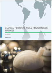 Global Femoral Head Prostheses Market 2019-2023