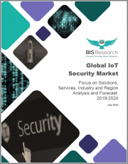 Global IoT Security Market: Focus on Solutions, Services, Industry and Region - Analysis and Forecast, 2019-2024