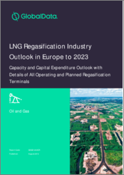 LNG Regasification Industry Outlook in Europe to 2023 - Capacity and Capital Expenditure Outlook with Details of All Operating and Planned Regasification Terminals