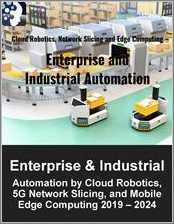 Enterprise and Industrial Automation by Cloud Robotics, 5G Network Slicing, and Mobile Edge Computing 2019 - 2024