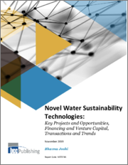 Novel Water Sustainability Technologies: Key Projects and Opportunities, Financing, and Venture Capital, Transactions and Trends