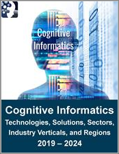 Cognitive Informatics Market by Technology, Solution (Smart Data, Self-Adaptive Software, Self-Correcting Infrastructure, Cognitive Analytics), Sector (Consumer, Enterprise, Industrial, Government), Industry Vertical, and Region 2019 - 2024