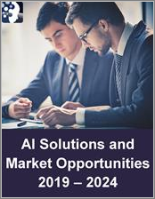 Artificial Intelligence Solutions and Market Opportunities: AI and Cognitive Computing Technologies, Infrastructure, Capabilities, Leading Apps and Services 2019 - 2024
