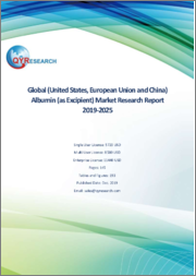 Global (United States, European Union and China) Albumin (as Excipient) Market Research Report 2019-2025