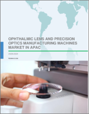Ophthalmic Lens and Precision Optics Manufacturing Machines Market in APAC 2020-2024