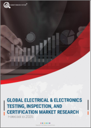 Global Electrical & Electronics Testing, Inspection & Certification Market Research Report - Forecast till 2025