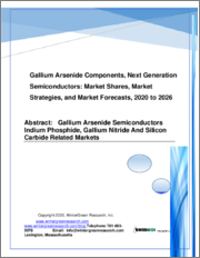 Gallium Arsenide (GaAs) Components - Next Generation Semiconductors: Market Shares, Market Strategies and Market Forecasts, 2020 to 2026