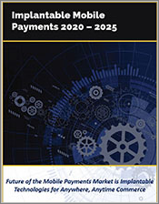 Next Generation Mobile Payments by Implantable Technology 2020 - 2025