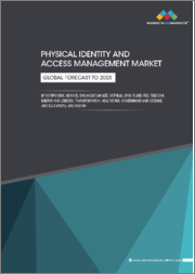 Physical Identity and Access Management Market by Component, Service, Organization Size, Vertical (BFSI, IT and ITeS, Telecom, Energy and Utilities, Transportation, Healthcare, Government and Defense, and Education), and Region - Global Forecast to 2025