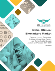 Global Clinical Biomarkers Market: Focus on Product, Technology, End User, Clinical Area, Region, and Competitive Landscape - Analysis and Forecast, 2019-2029