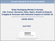 Glass Packaging Market in Europe (UK, France, Germany, Italy, Spain, Russia & Poland): Insights & Forecast with Potential Impact of COVID-19 (2020-2024)
