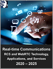 Real-time Communications Market: Rich Communications Services (RCS) and Web Real-time Communications (WebRTC) Technology, Applications, and Services 2020 - 2025