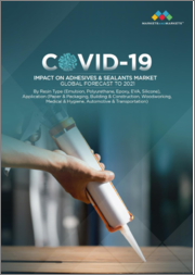 COVID-19 Impact on Adhesives & Sealants Market by Resin Type (Emulsion, Polyurethane, Epoxy, EVA, Silicone), Application (Paper & Packaging, Building & Construction, Woodworking, Medical & Hygiene, Automotive & Transportation) - Global Forecast to 2021