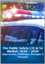 The Public Safety LTE & 5G Market: 2020 - 2030 Opportunities, Challenges, Strategies & Forecasts