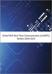 Global Web Real Time Communication (webRTC) Market 2020-2024