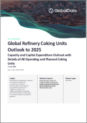 Global Refinery Coking Units Outlook to 2025 - Capacity and Capital Expenditure Outlook with Details of All Operating and Planned Coking Units