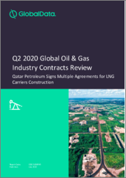 Global Oil and Gas Industry Contracts Review, Q2 2020 - Qatar Petroleum Signs Multiple Agreements for LNG Carriers Construction