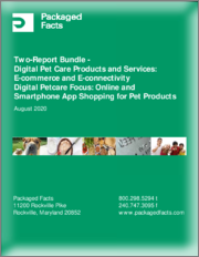 Two-Report Bundle: Digital Pet Care Products and Services - E-commerce and E-connectivity plus Digital Petcare Focus - Online and Smartphone App Shopping for Pet Products