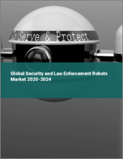 Global Security and Law Enforcement Robots Market 2020-2024