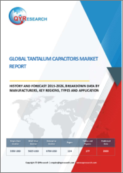Global Tantalum Capacitors Market Report, History and Forecast 2015-2026, Breakdown Data by Manufacturers, Key Regions, Types and Application