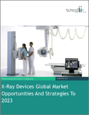 X-Ray Devices Global Market Opportunities And Strategies To 2023