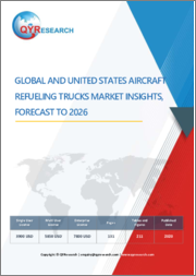Global and United States Aircraft Refueling Trucks Market Insights, Forecast to 2026