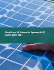 Global Solar PV Balance Of Systems (BOS) Market 2020-2024