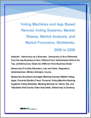 Voting Machines and App Based Remote Voting Systems: Market Shares, Market Analysis and Market Forecasts, Worldwide 2020 to 2026