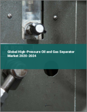Global High-Pressure Oil and Gas Separator Market 2020-2024
