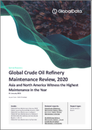Global Crude Oil Refinery Maintenance Review, 2020 - Asia and North America Witness the Highest Maintenance in the Year