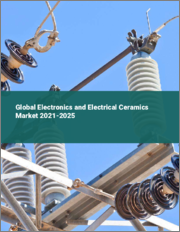 Global Electronics and Electrical Ceramics Market 2021-2025