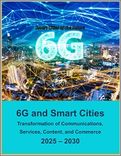 6G and Smart Cities: Transformation of Communications, Services, Content, and Commerce 2025 - 2030