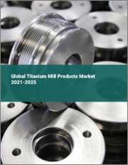 Global Titanium Mill Products Market 2021-2025