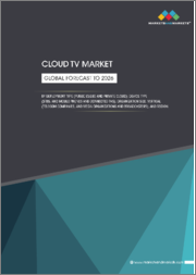 Cloud TV Market by Deployment Type (Public Cloud and Private Cloud), Device Type (STBs, and Mobile Phones and Connected TVs), Organization Size, Vertical (Telecom Companies, and Media Organizations and Broadcasters), and Region - Global Forecast to 2026