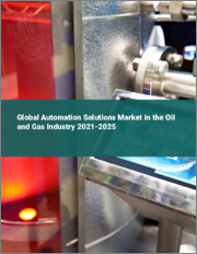 Global Automation Solutions Market in the Oil and Gas Industry 2021-2025