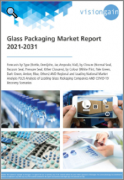 Glass Packaging Market Report 2021-2031: Forecasts by Type (Bottle, Demijohn, Jar, Ampoule, Vial), by Closure, by Color, Regional and Leading National Market Analysis, Leading Companies, and COVID-19 Recovery Scenarios