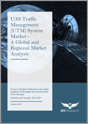 UAS Traffic Management (UTM) System Market - A Global and Regional Market Analysis: Focus on System Architecture, Use Cases, Enabling Technologies and Country-Wise UTM Concepts - Analysis and Forecast, 2021-2031