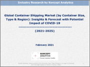 Global Container Shipping Market (by Container Size, Type & Region): Insights & Forecast with Potential Impact of COVID-19 (2021-2025)