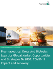 Pharmaceutical Drugs And Biologics Logistics Global Market Opportunities And Strategies To 2030: COVID-19 Impact and Recovery