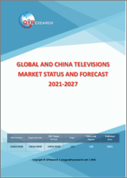Global and China Televisions Market Status and Forecast 2021-2027