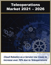Teleoperation and Telerobotics Market by Technologies, Solutions, and Applications for Enterprise and Industrial Automation 2021 - 2026
