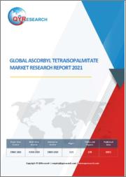 Global Ascorbyl Tetraisopalmitate Market Research Report 2021